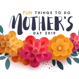 Things to do for Mothers Day 2019 in Southern California